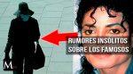 Descubre los 3 rumores más INSÓLITOS de los FAMOSOS