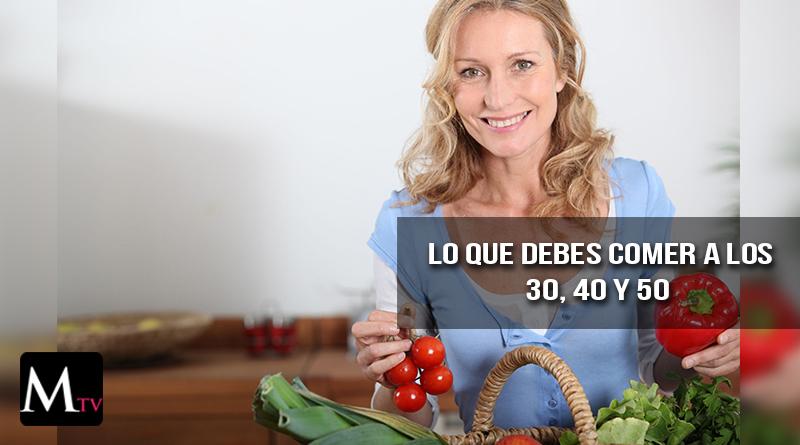 Lo que debes comer a los 30, 40 y 50