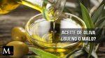 Aceite de oliva, ¿bueno o malo?