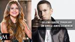 Selena Gomez quisiera cantar con Eminem