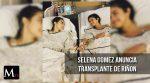 Selena Gomez anuncia transplante de riñon