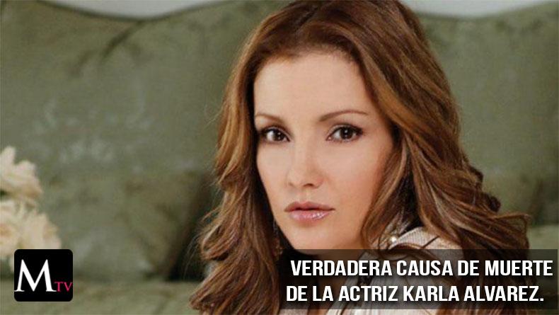 Verdadera causa de muerte de la actriz Karla Alvarez.
