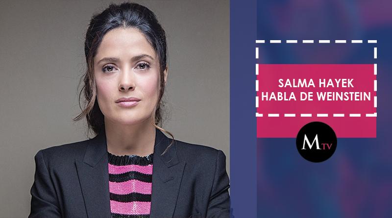 Salma Hayek confiesa la pesadilla que vivió con Harvey Weinstein