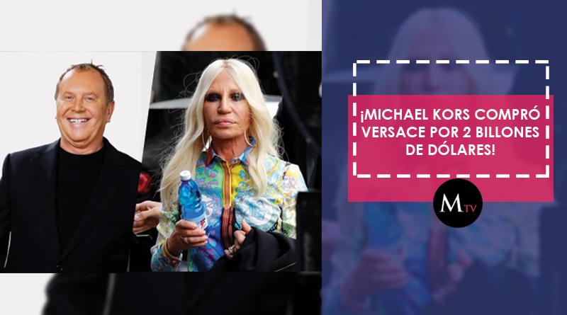 ¡Michael Kors compró Versace por 2 billones de dólares!