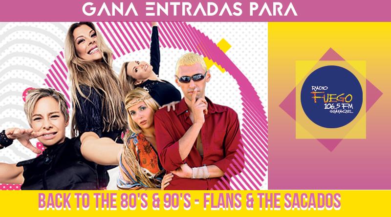 "GANA ENTRADAS PARA ""BACK TO THE 80'S & 90'S – FLANS & THE SACADOS"""