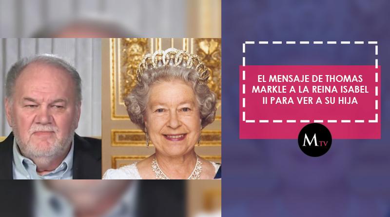 El mensaje de Thomas Markle a la Reina Isabel II para ver a su hija