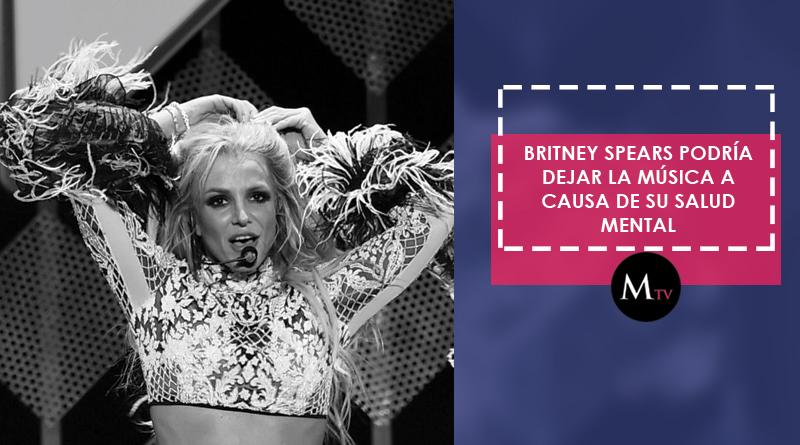 Britney Spears podría dejar la música a causa de su salud mental