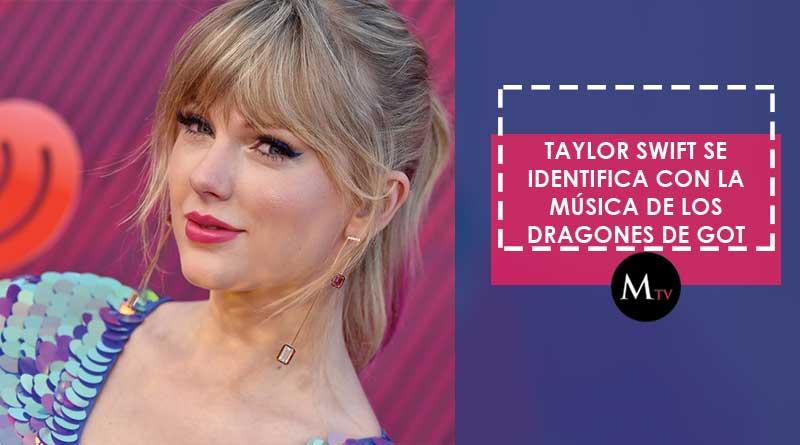 Taylor Swift se identifica con la música de los dragones de GOT