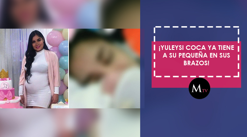 ¡Yuleysi Coca se convirtió en madre!