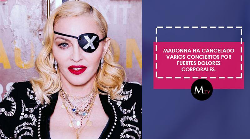 Madonna ha cancelado varios conciertos por fuertes dolores corporales.