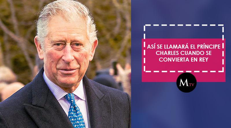 Así se llamará el Príncipe Charles cuando se convierta en Rey