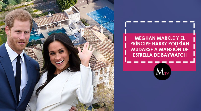 Meghan Markle y el Príncipe Harry podrían mudarse a mansión en Malibu de estrella de Baywatch