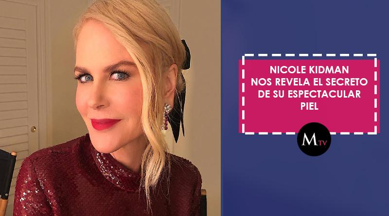 Nicole Kidman nos revela el secreto de su espectacular piel