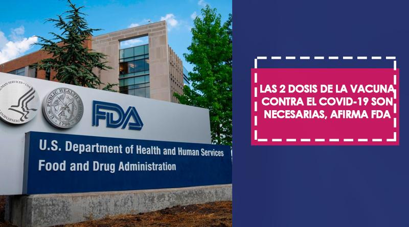 La FDA dice que son necesarias ambas dosis de las vacunas contra el coronavirus para que haga efecto