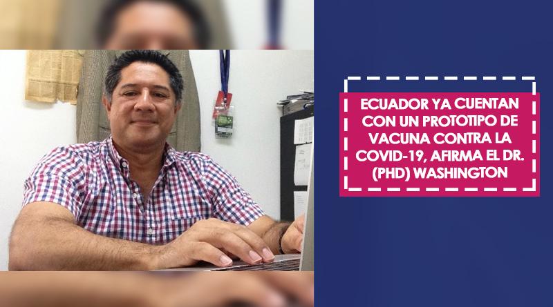 Ecuador ya cuentan con un prototipo de vacuna contra la COVID-19, afirma el Dr. (PhD) Washington Cárdenas