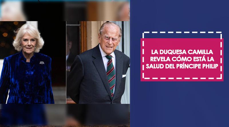 La duquesa Camilla revela cómo está la salud del príncipe Philip