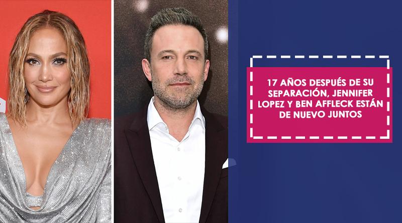 17 años después de su separación, Jennifer Lopez y Ben Affleck están de nuevo juntos