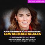Kate Middleton 'fue abandonada' con deberes reales