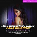 ¿Cómo sería una 'Noche perfecta' para Rihanna?