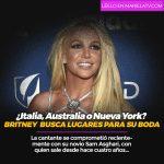 ¿Italia o Grecia, Australia o Nueva York? Britney  busca lugares para su boda